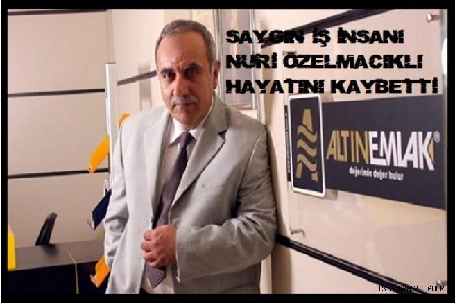 Altın Emlak'ın kurucusu Nuri Özelmacıklı vefat etti!