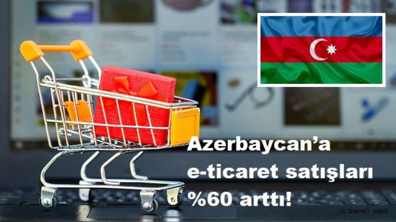 Azerbaycan'a e-ticaret satışları %60 arttı!