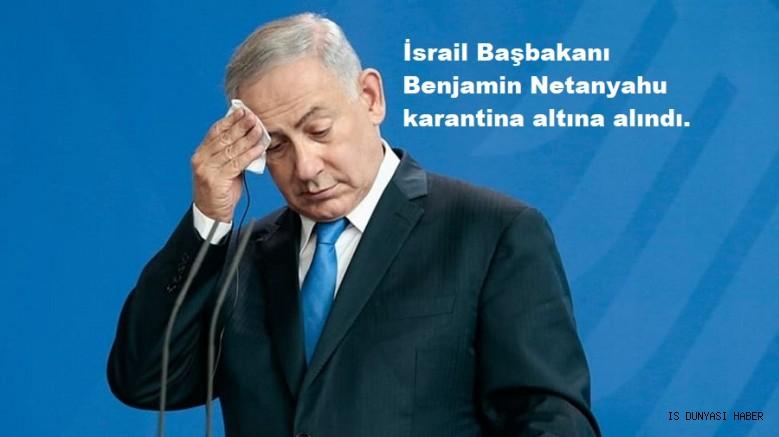 İsrail Başbakanı Benjamin Netanyahu karantina altına alındı.