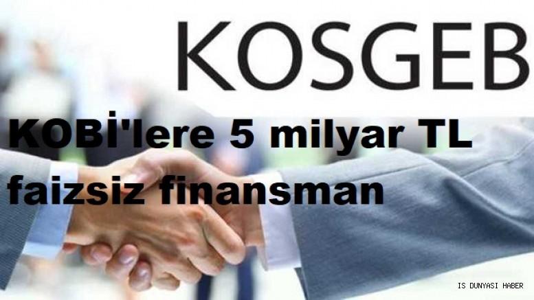 KOSGEB'ten 5 milyar TL faizsiz finansman desteği