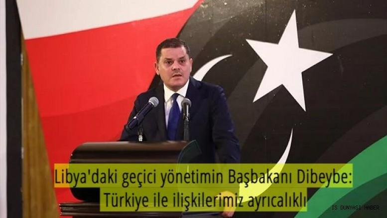 Libya Başbakanı Dibeybe: Türkiye ile ilişkilerimiz ayrıcalıklı