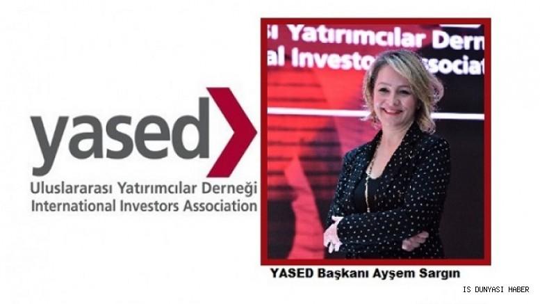 Reform paketi ülkemizin uluslararası yatırım rekabetçiliğini güçlendirecek, YASED olarak desteğe hazırız