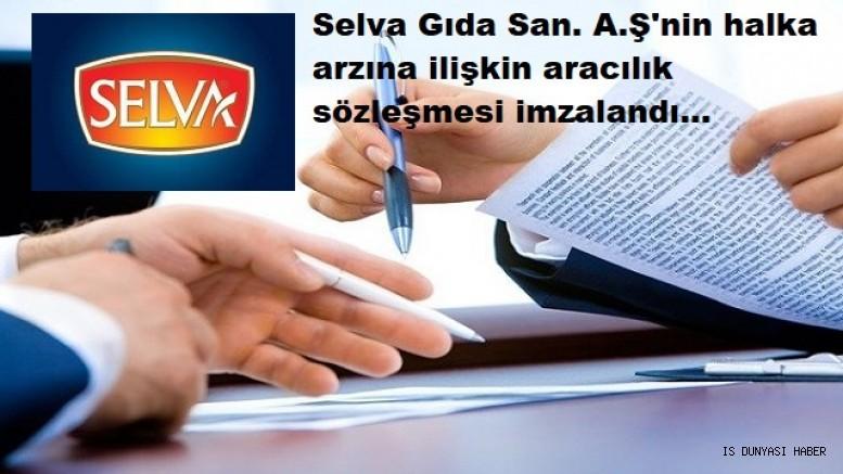 Selva Gıda San. A.Ş'nin halka arzına ilişkin aracılık sözleşmesi imzalandı.