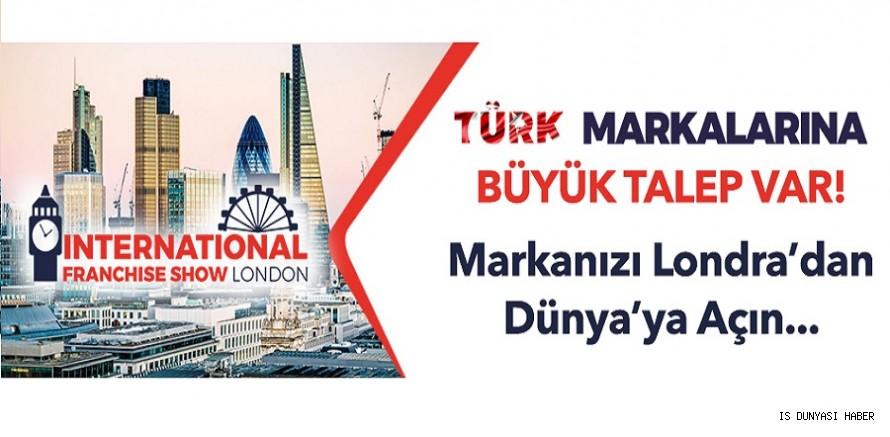 Türk Markalarına Büyük Talep Var! Markanızı Londra'dan Dünya'ya Açın...