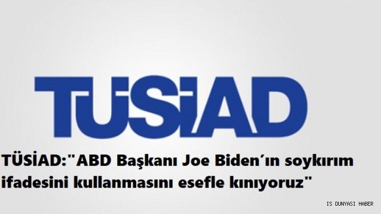 TÜSİAD, ABD Başkanı Joe Biden'ın soykırım ifadesini kullanmasına ilişkin açıklama yaptı.