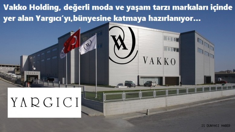 Vakko Holding, değerli moda ve yaşam tarzı markaları içinde yer alan Yargıcı'yı, bünyesine katmaya hazırlanıyor.