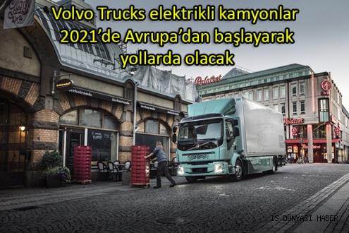 Volvo Trucks elektrikli kamyonlar 2021'de Avrupa'dan başlayarak yollarda olacak