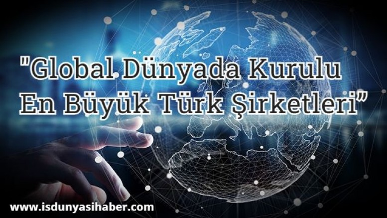 Yurt dışında kurulu en büyük Türk şirketleri araştırması